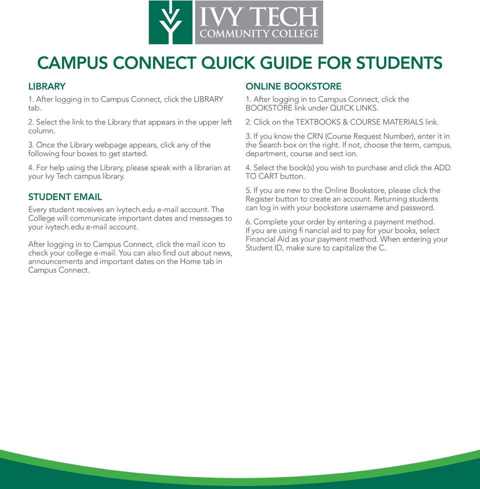 STUDENT EMAIL Every student receives an ivytech.edu e-mail account. The College will communicate important dates and messages to your ivytech.edu e-mail account. After logging in to Campus Connect, click the mail icon to check your college e-mail.