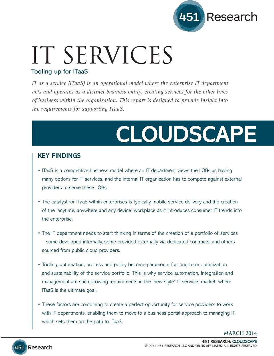 CLOUDSCAPE KEY FINDINGS ITaaS is a competitive business model where an IT department views the LOBs as having many options for IT services, and the internal IT organization has to compete against