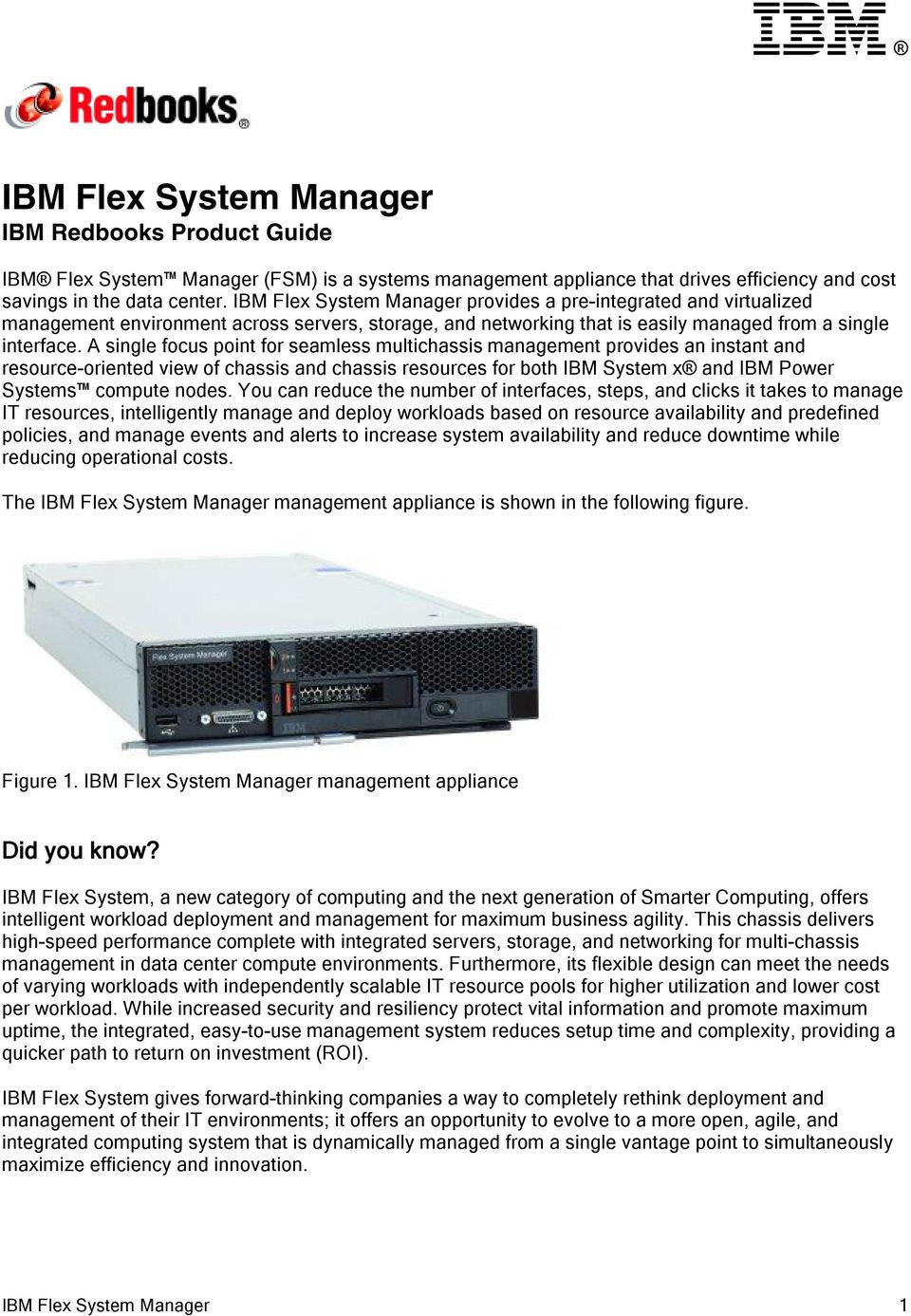 A single focus point for seamless multichassis management provides an instant and resource-oriented view of chassis and chassis resources for both IBM System x and IBM Power Systems compute nodes.