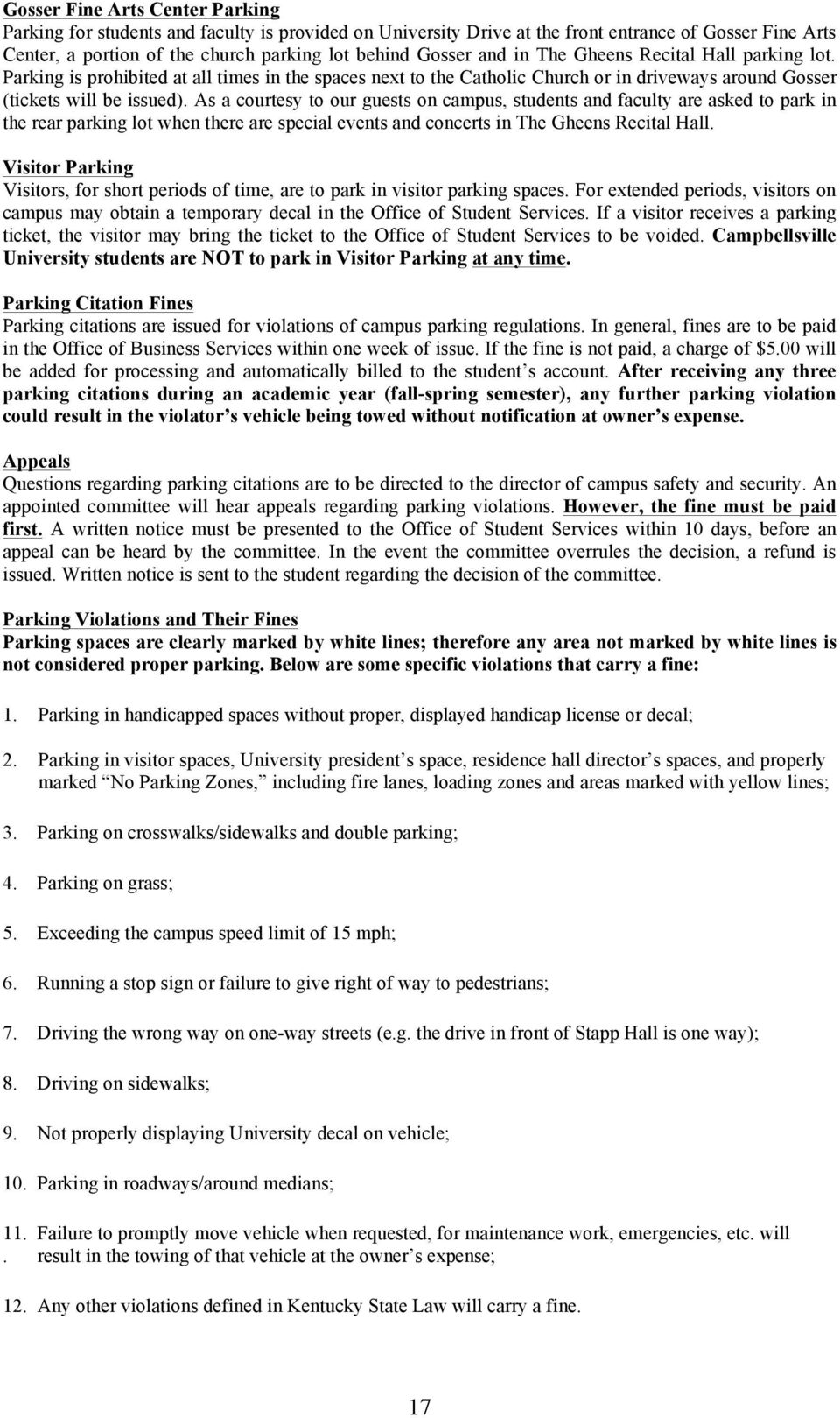 As a courtesy to our guests on campus, students and faculty are asked to park in the rear parking lot when there are special events and concerts in The Gheens Recital Hall.
