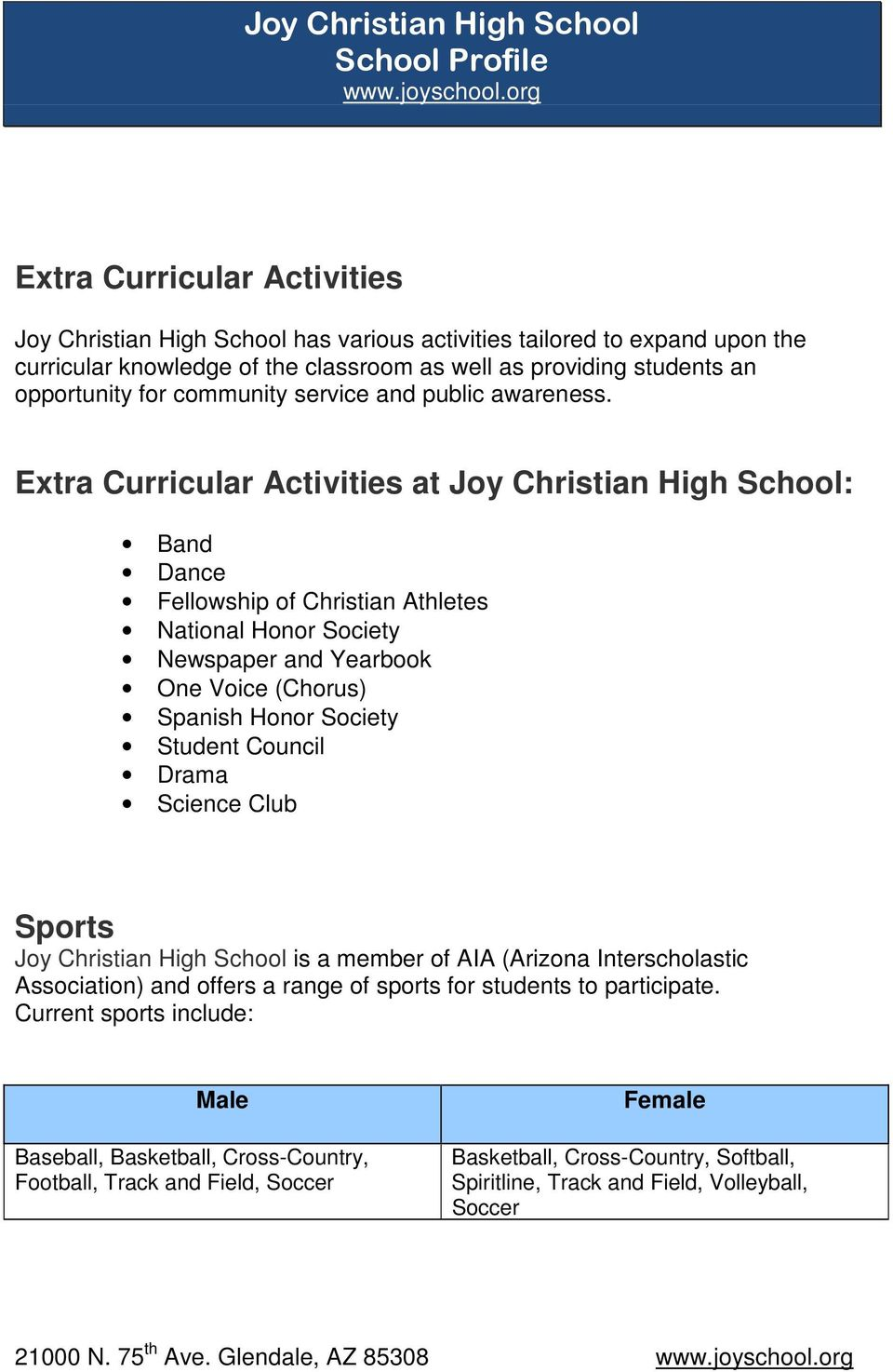 Extra Curricular Activities at Joy Christian High School: Band Dance Fellowship of Christian Athletes National Honor Society Newspaper and Yearbook One Voice (Chorus) Spanish Honor Society Student