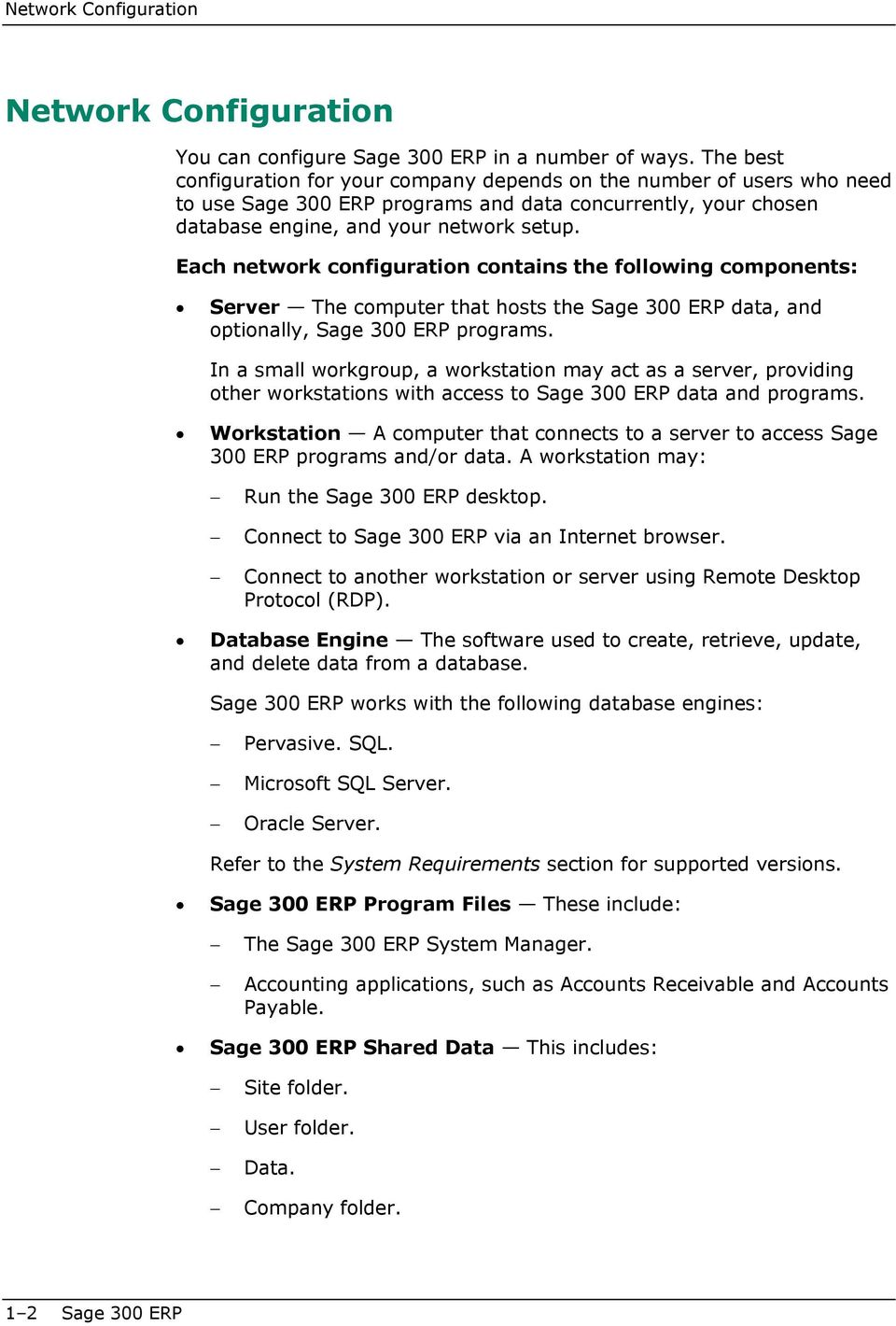 Each network configuration contains the following components: Server The computer that hosts the Sage 300 ERP data, and optionally, Sage 300 ERP programs.