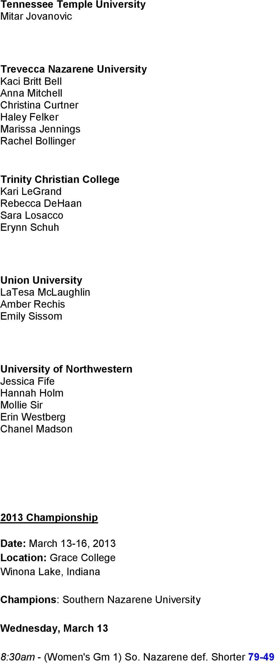 Sissom University of Northwestern Jessica Fife Hannah Holm Mollie Sir Erin Westberg Chanel Madson 2013 Championship Date: March 13-16, 2013 Location: