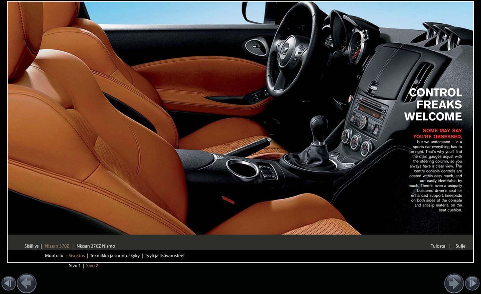 The centre console controls are located within easy reach, and are easily identifiable by touch.