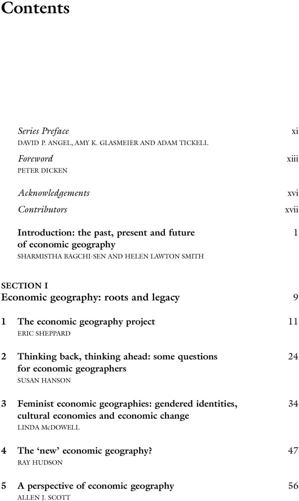 SHARMISTHA BAGCHI-SEN AND HELEN LAWTON SMITH SECTION I Economic geography: roots and legacy 9 1 The economic geography project 11 ERIC SHEPPARD 2 Thinking back,