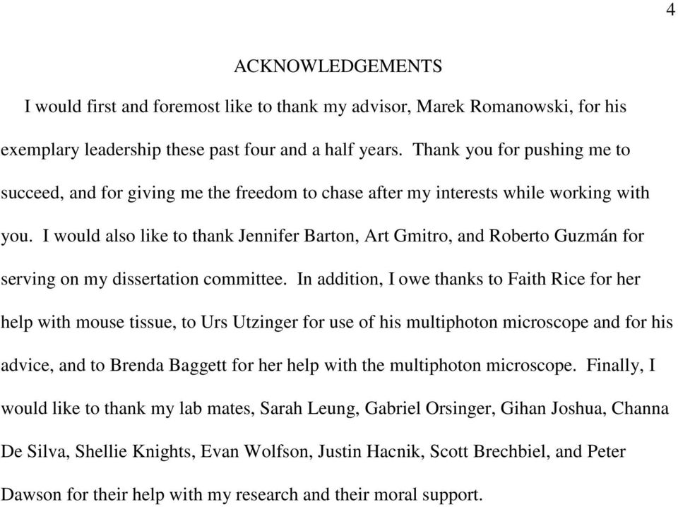 I would also like to thank Jennifer Barton, Art Gmitro, and Roberto Guzmán for serving on my dissertation committee.