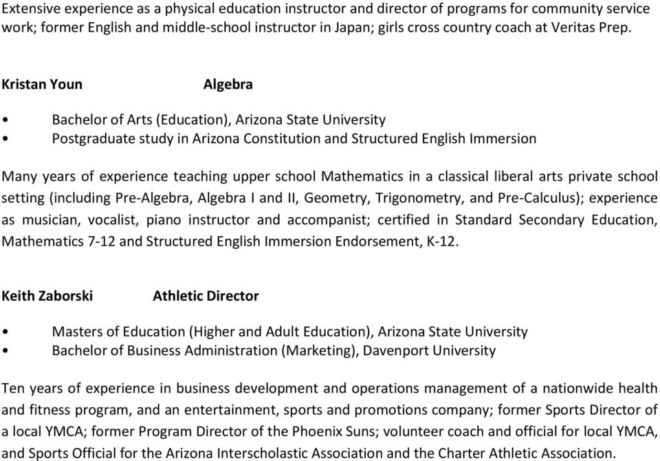school Mathematics in a classical liberal arts private school setting (including Pre-Algebra, Algebra I and II, Geometry, Trigonometry, and Pre-Calculus); experience as musician, vocalist, piano