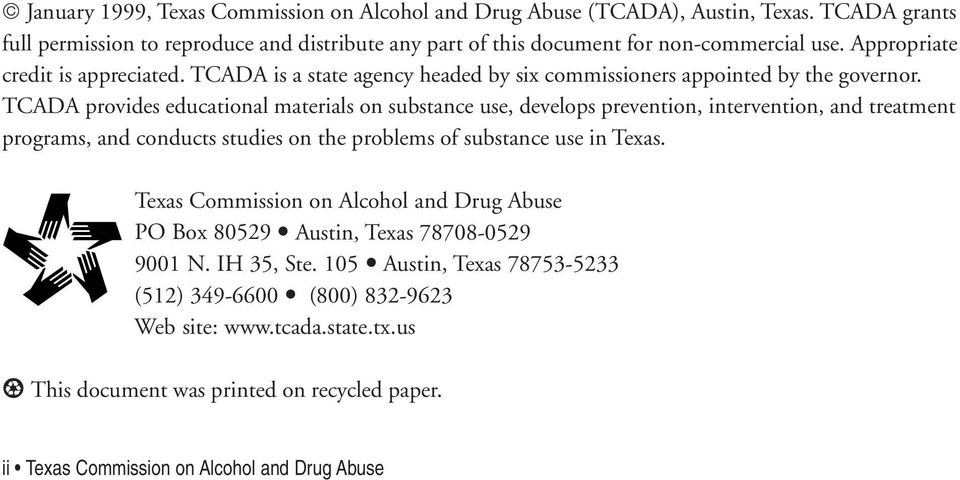 TCADA provides educational materials on substance use, develops prevention, intervention, and treatment programs, and conducts studies on the problems of substance use in Texas.