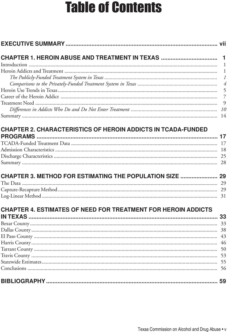 .. 9 Differences in Addicts Who Do and Do Not Enter Treatment... 10 Summary... 14 CHAPTER 2. CHARACTERISTICS OF HEROIN ADDICTS IN TCADA-FUNDED PROGRAMS... 17 TCADA-Funded Treatment Data.