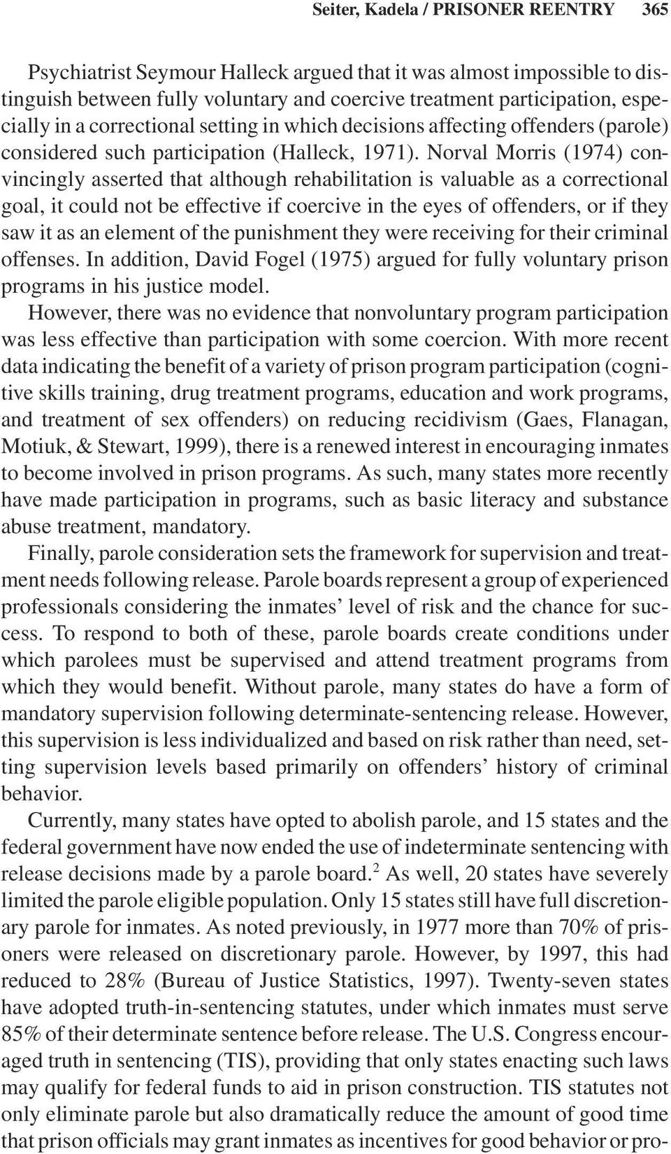 Norval Morris (1974) convincingly asserted that although rehabilitation is valuable as a correctional goal, it could not be effective if coercive in the eyes of offenders, or if they saw it as an