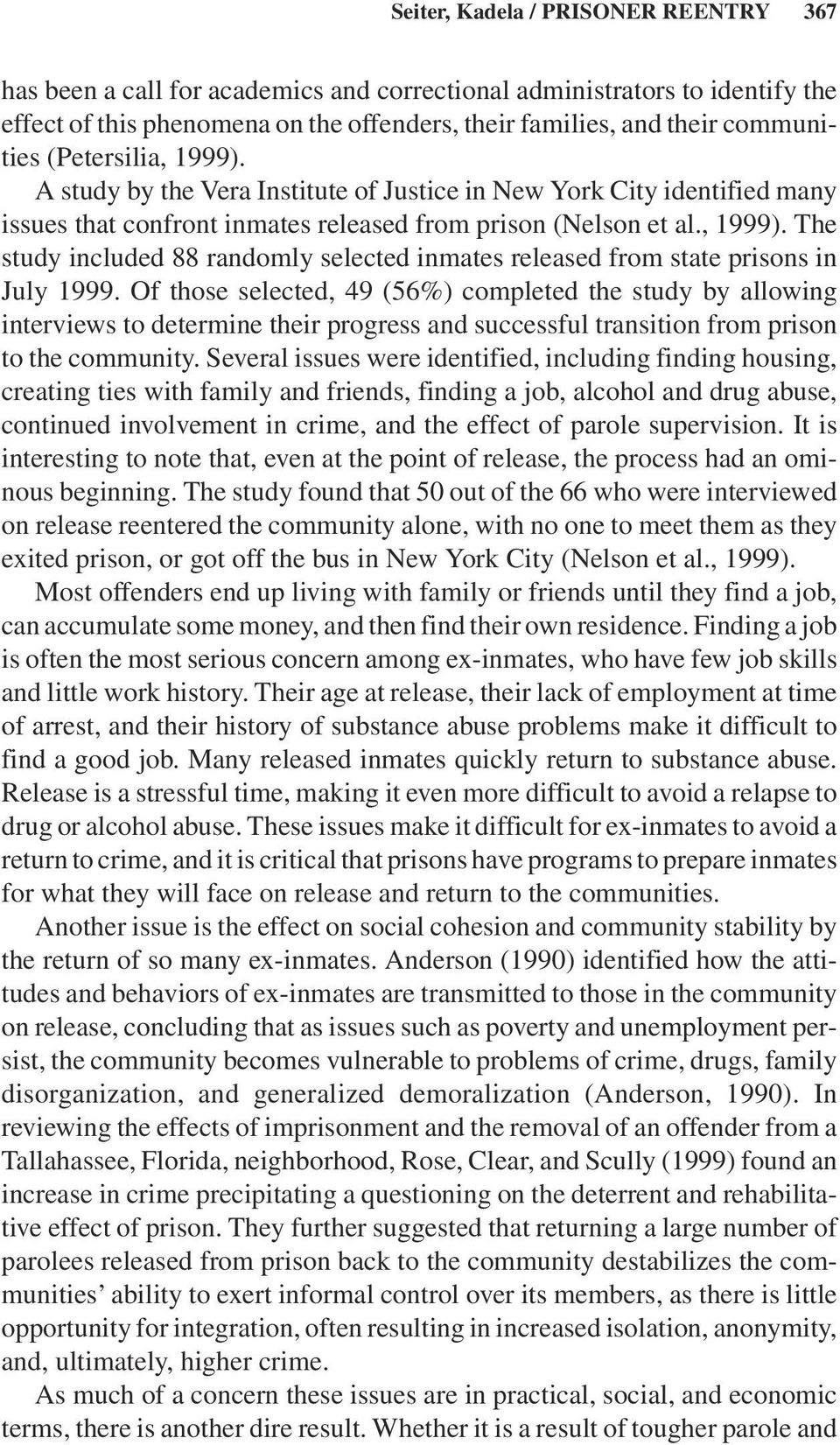 Of those selected, 49 (56%) completed the study by allowing interviews to determine their progress and successful transition from prison to the community.