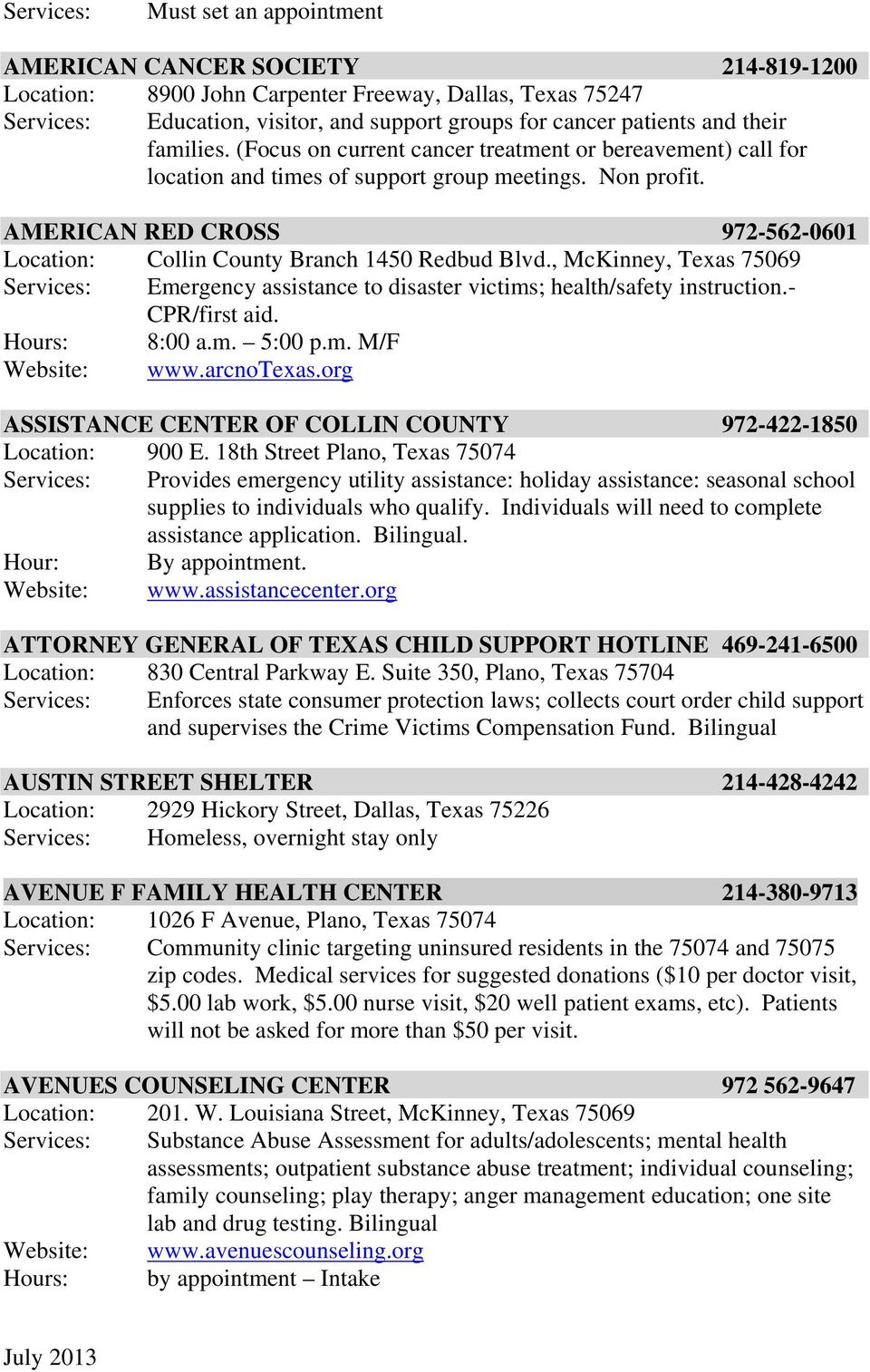 AMERICAN RED CROSS 972-562-0601 Location: Collin County Branch 1450 Redbud Blvd., McKinney, Texas 75069 Services: Emergency assistance to disaster victims; health/safety instruction.- CPR/first aid.