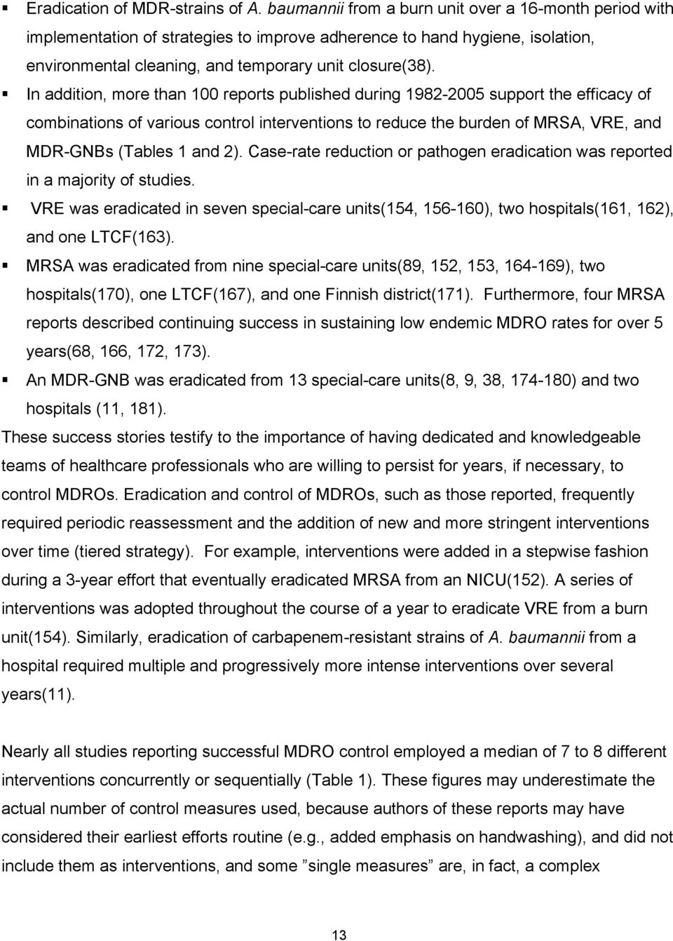 In addition, more than 100 reports published during 1982-2005 support the efficacy of combinations of various control interventions to reduce the burden of MRSA, VRE, and MDR-GNBs (Tables 1 and 2).