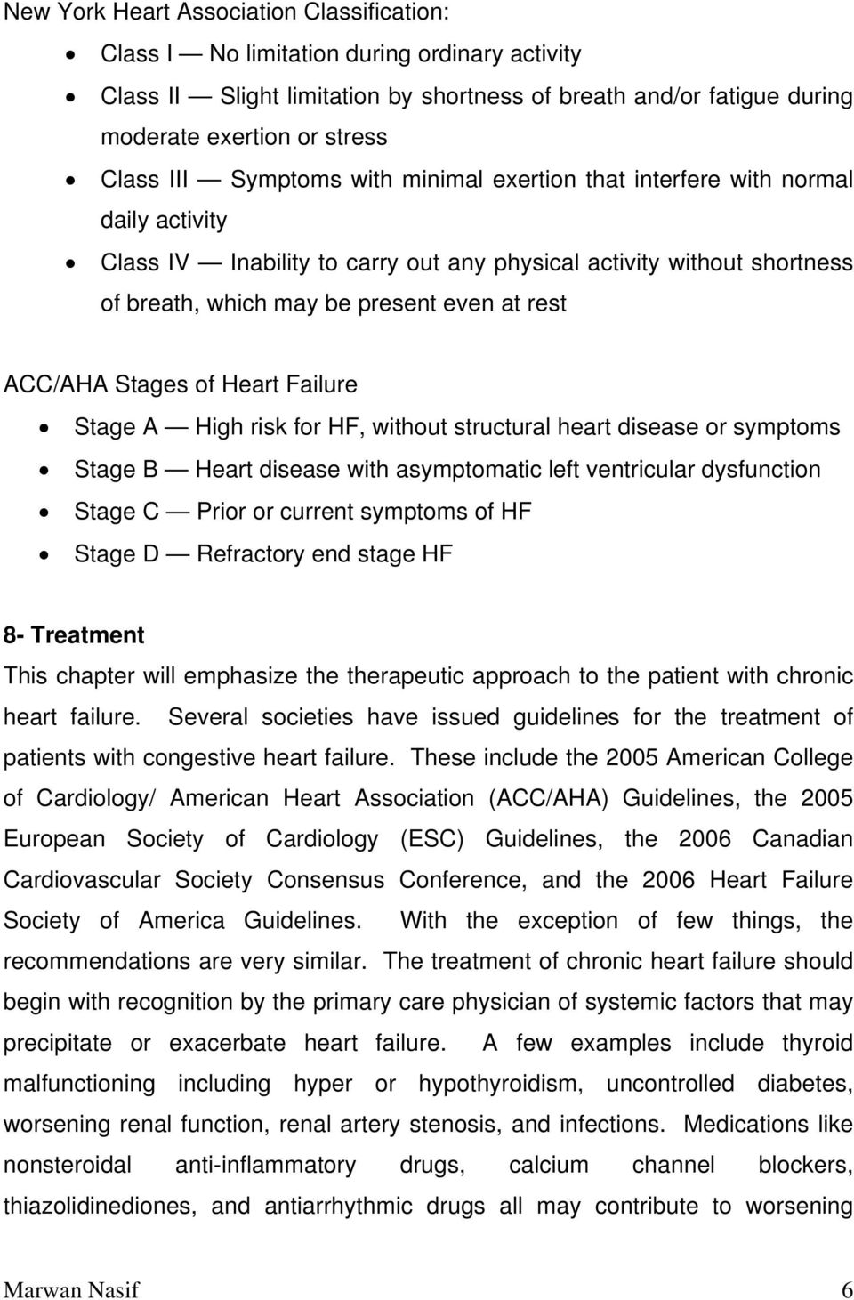 Stages of Heart Failure Stage A High risk for HF, without structural heart disease or symptoms Stage B Heart disease with asymptomatic left ventricular dysfunction Stage C Prior or current symptoms