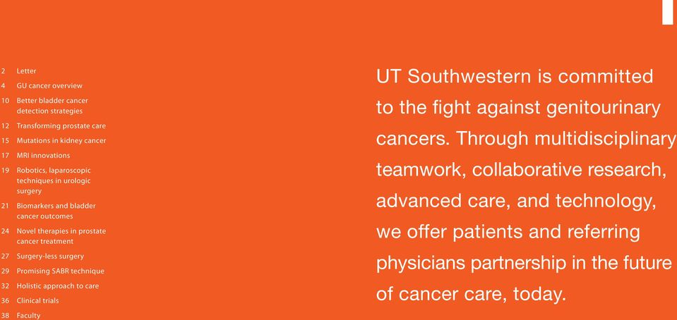 surgery 29 Promising SABR technique 32 Holistic approach to care 36 Clinical trials 38 Faculty UT Southwestern is committed to the fight against genitourinary cancers.