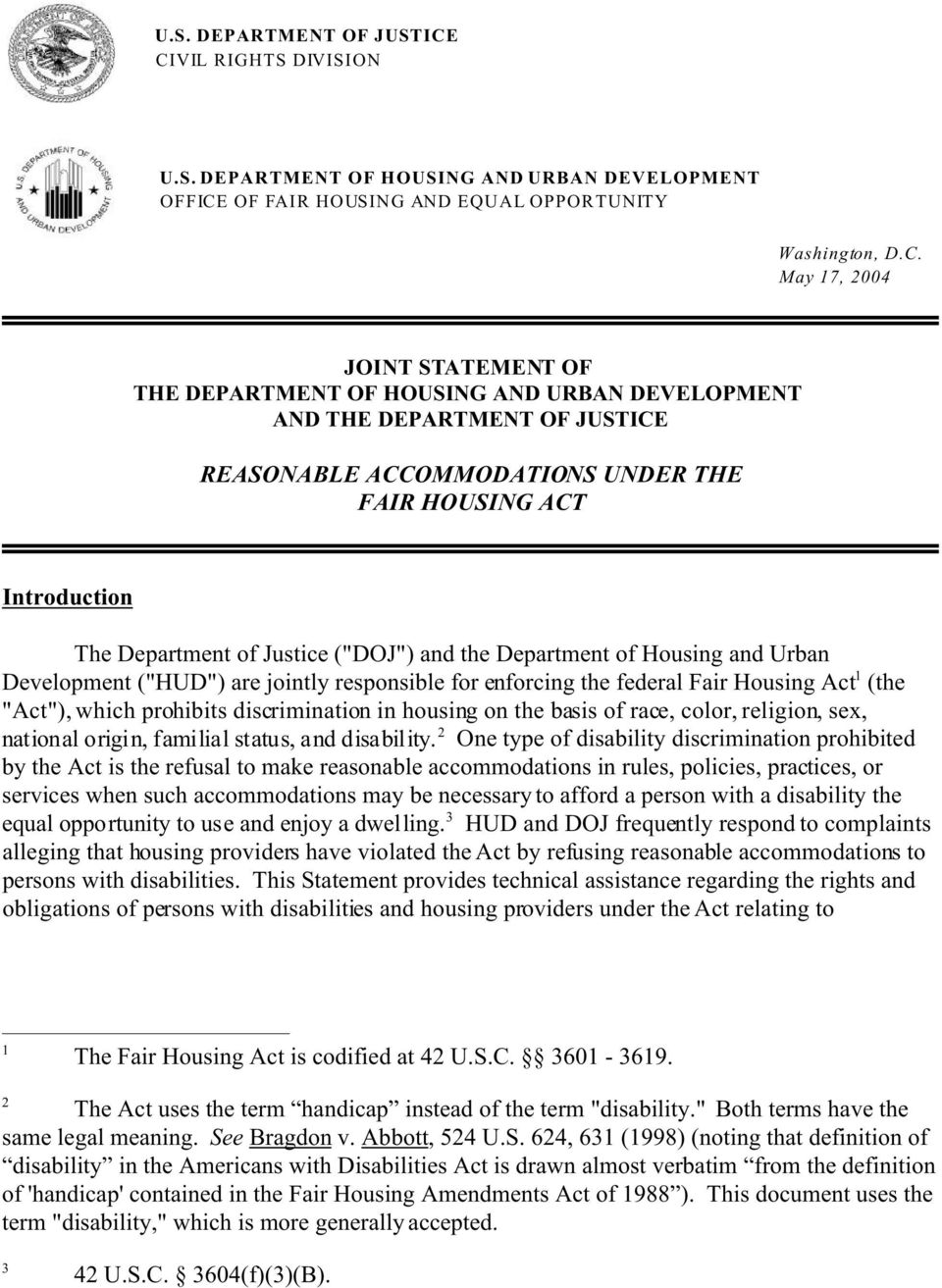 "URBAN DEVELOPMENT AND THE DEPARTMENT OF JUSTICE REASONABLE ACCOMMODATIONS UNDER THE FAIR HOUSING ACT Introduction The Department of Justice (""DOJ"") and the Department of Housing and Urban Development"
