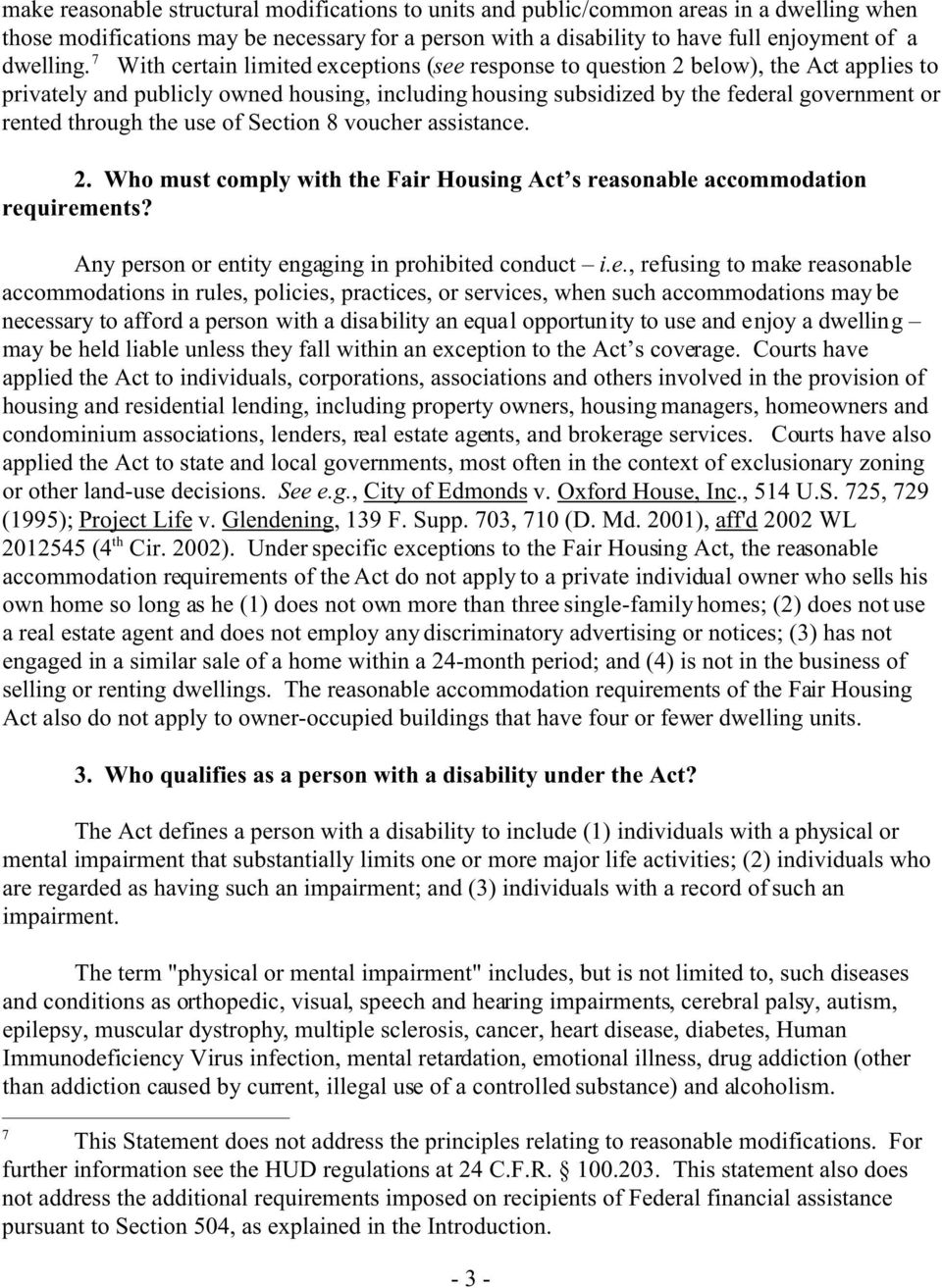 the use of Section 8 voucher assistance. 2. Who must comply with the Fair Housing Act s reasonable accommodation requirements? Any person or entity engaging in prohibited conduct i.e., refusing to