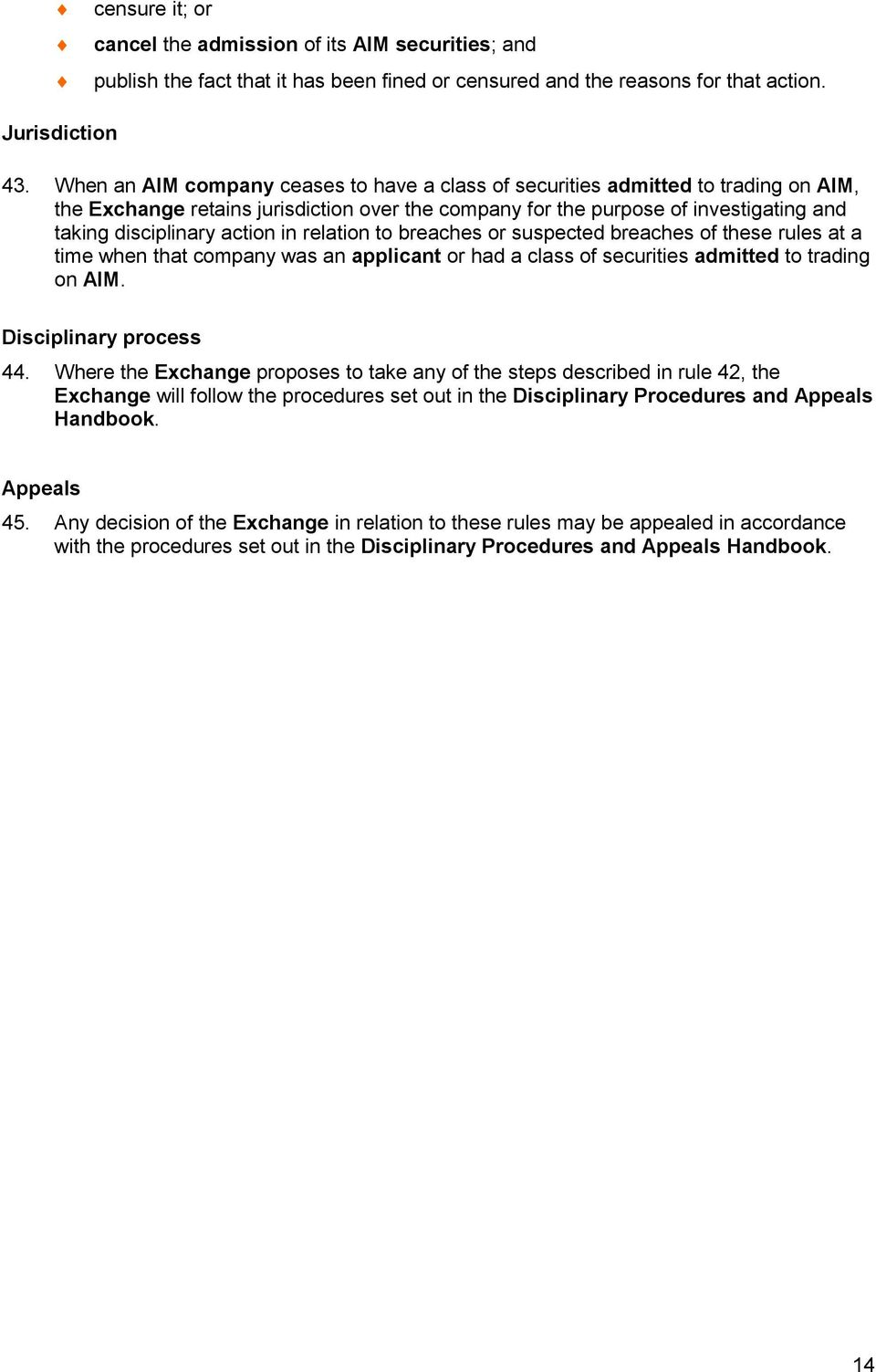 in relation to breaches or suspected breaches of these rules at a time when that company was an applicant or had a class of securities admitted to trading on AIM. Disciplinary process 44.