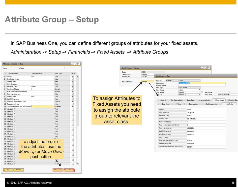 Administration -> Setup -> Financials -> Fixed Assets -> Attribute Groups To assign Attributes to