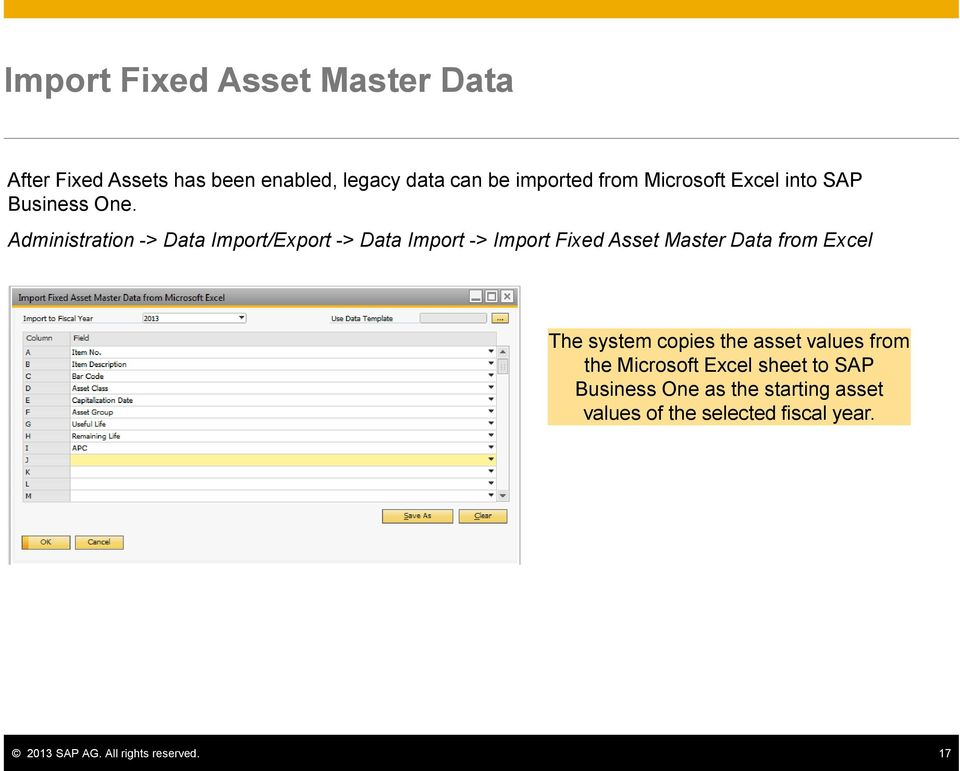Administration -> Data Import/Export -> Data Import -> Import Fixed Asset Master Data from Excel The