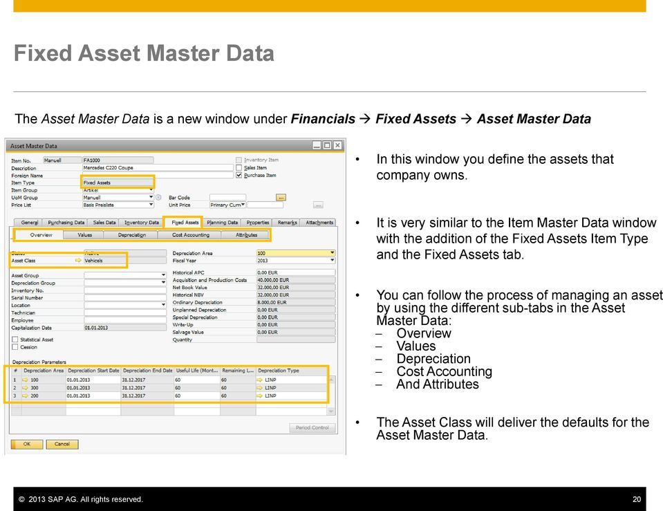 It is very similar to the Item Master Data window with the addition of the Fixed Assets Item Type and the Fixed Assets tab.