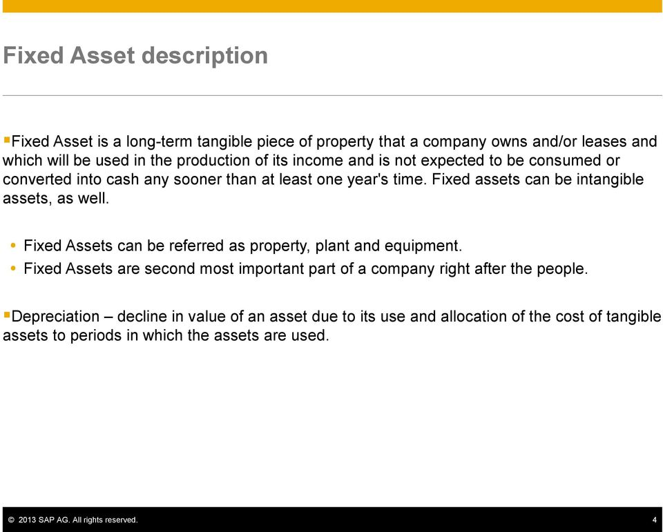 Fixed Assets can be referred as property, plant and equipment. Fixed Assets are second most important part of a company right after the people.
