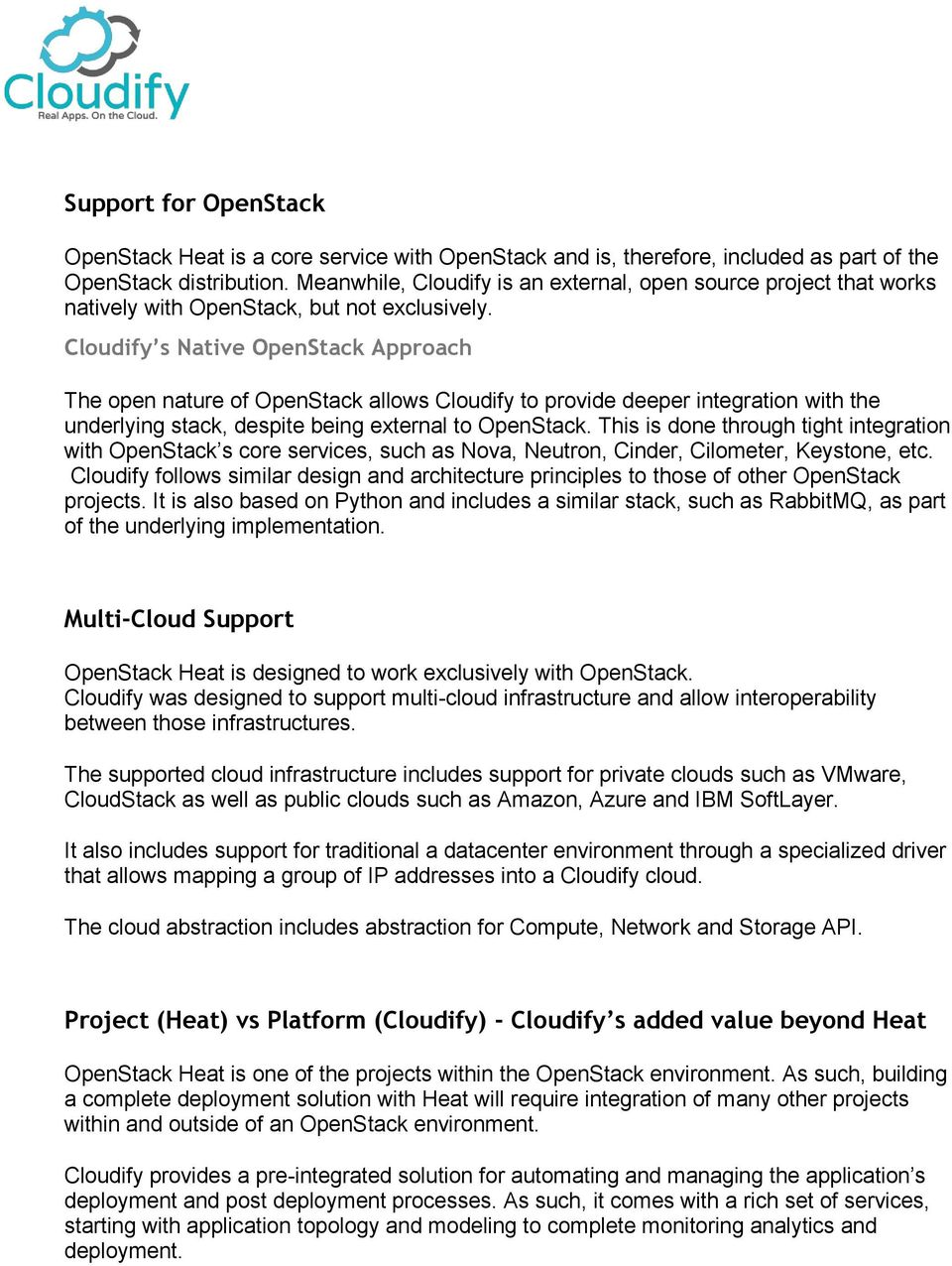 Cloudify s Native OpenStack Approach The open nature of OpenStack allows Cloudify to provide deeper integration with the underlying stack, despite being external to OpenStack.
