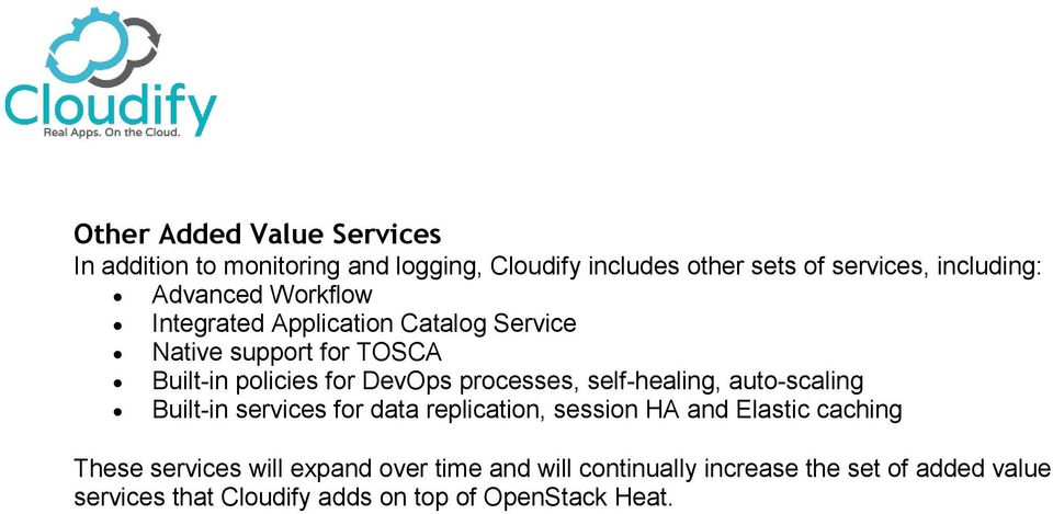 processes, self-healing, auto-scaling Built-in services for data replication, session HA and Elastic caching These
