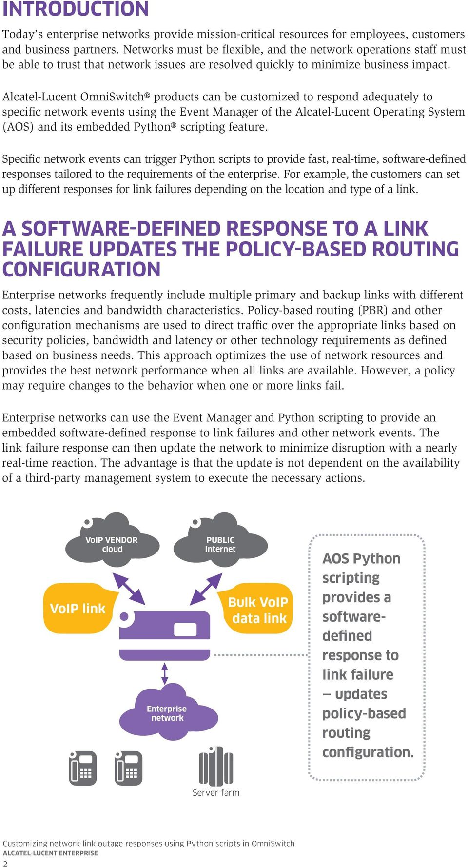 Alcatel-Lucent OmniSwitch products can be customized to respond adequately to specific network events using the Event Manager of the Alcatel-Lucent Operating System (AOS) and its embedded Python