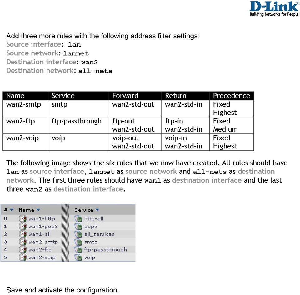 wan2-std-in voip-in wan2-std-in Medium Fixed Highest The following image shows the six rules that we now have created.