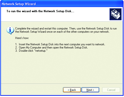 After you complete the Network Setup Wizard you will use the Network Setup Disk to