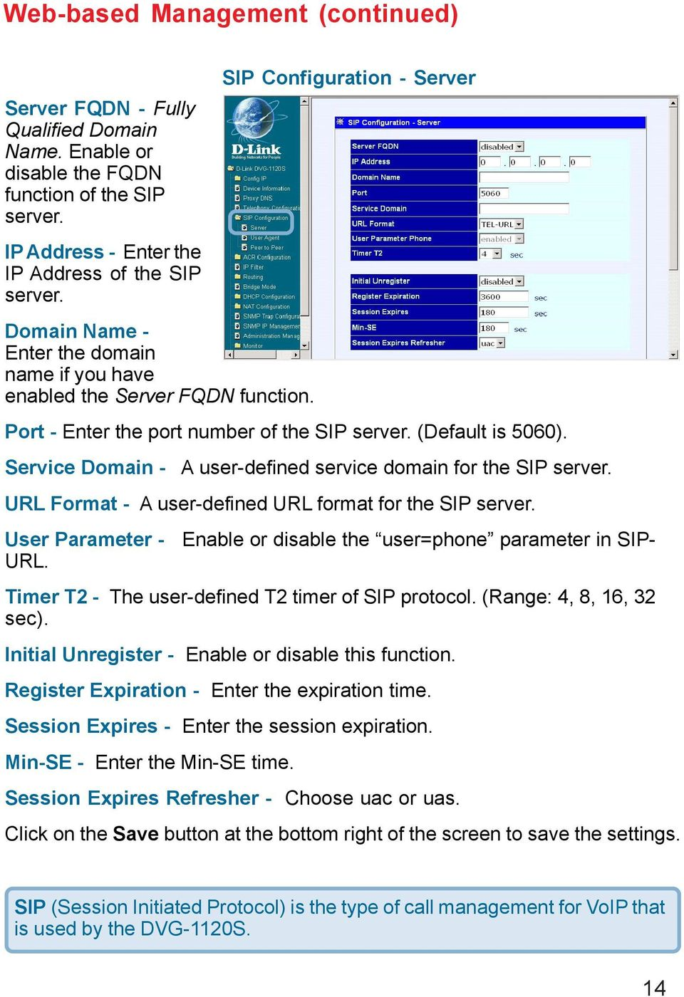 Service Domain - A user-defined service domain for the SIP server. URL Format - A user-defined URL format for the SIP server. User Parameter - Enable or disable the user=phone parameter in SIP- URL.