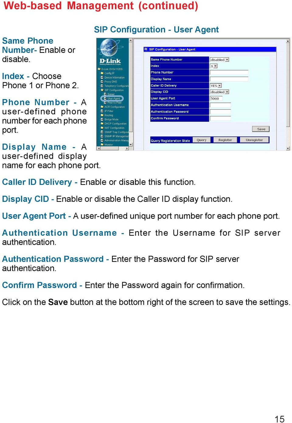 Display CID - Enable or disable the Caller ID display function. User Agent Port - A user-defined unique port number for each phone port.