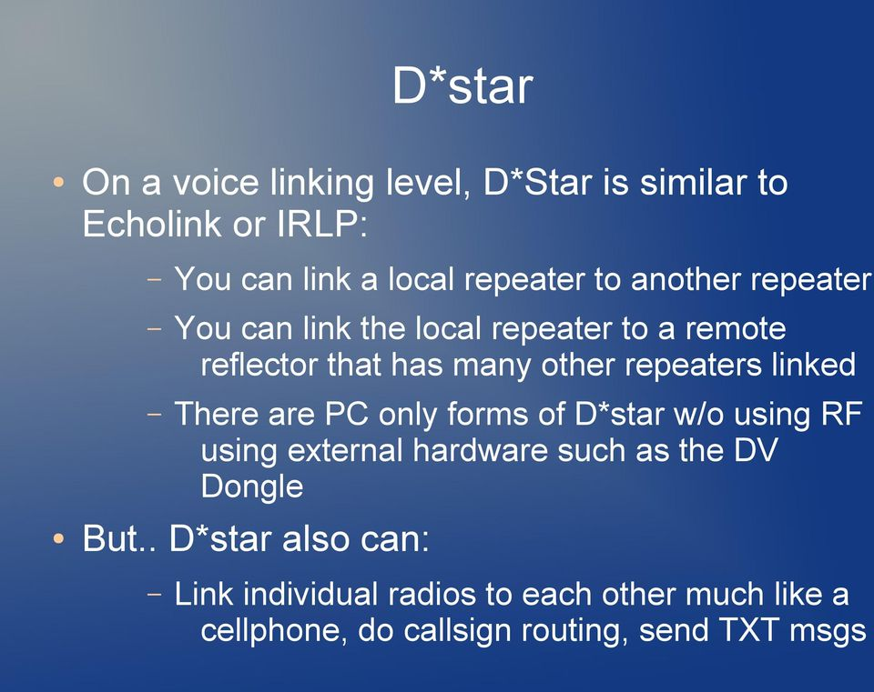 linked There are PC only forms of D*star w/o using RF using external hardware such as the DV Dongle But.