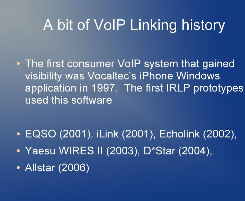 The first IRLP prototypes used this software EQSO (2001), ilink