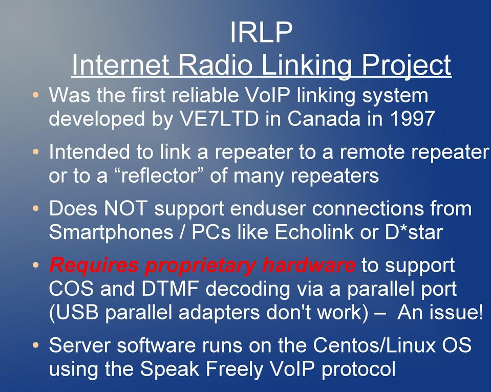 from Smartphones / PCs like Echolink or D*star Requires proprietary hardware to support COS and DTMF decoding via a