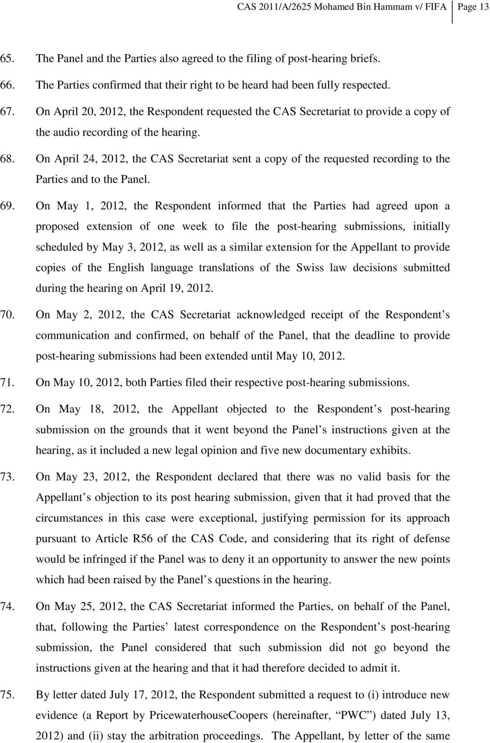 On April 20, 2012, the Respondent requested the CAS Secretariat to provide a copy of the audio recording of the hearing. 68.