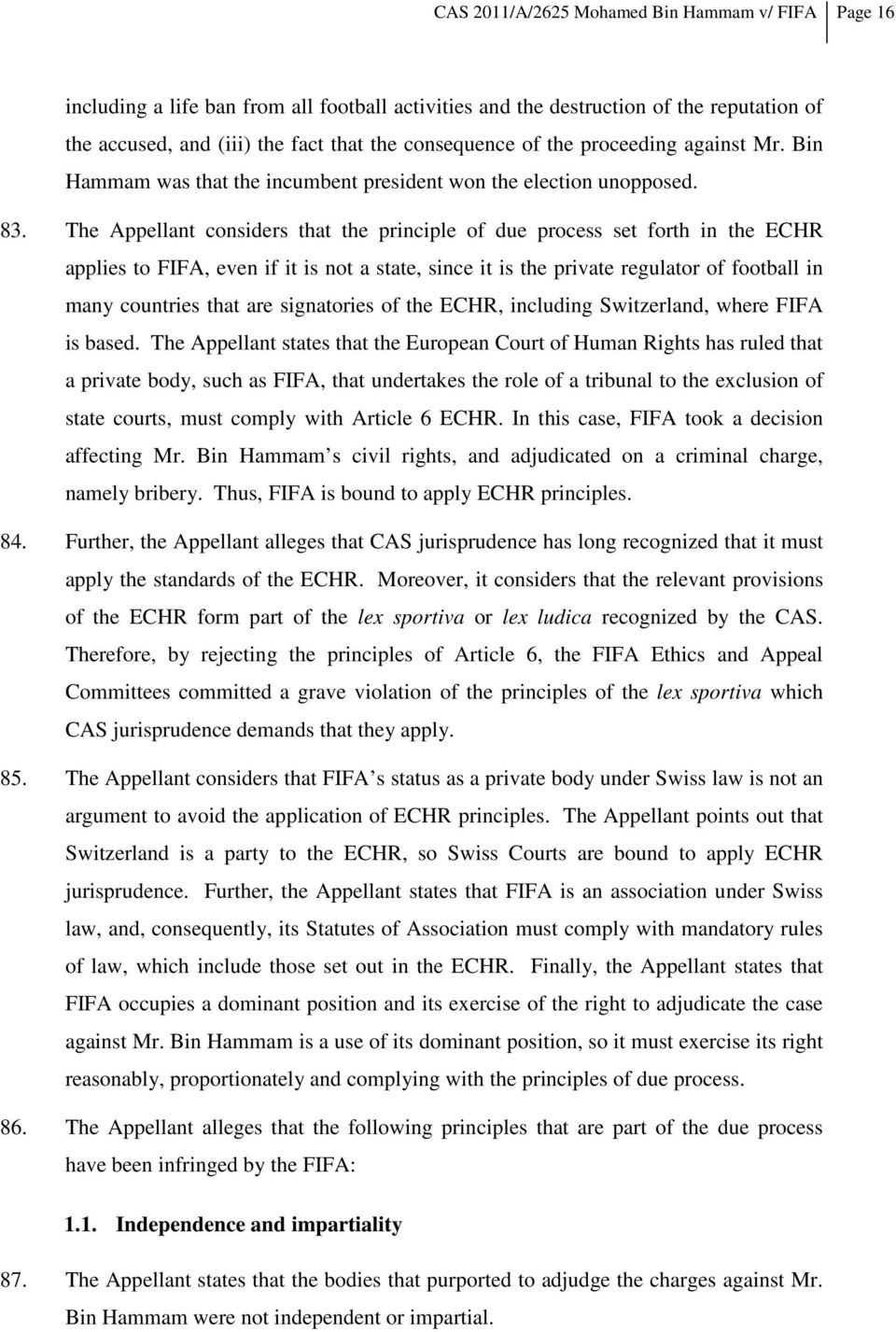 The Appellant considers that the principle of due process set forth in the ECHR applies to FIFA, even if it is not a state, since it is the private regulator of football in many countries that are