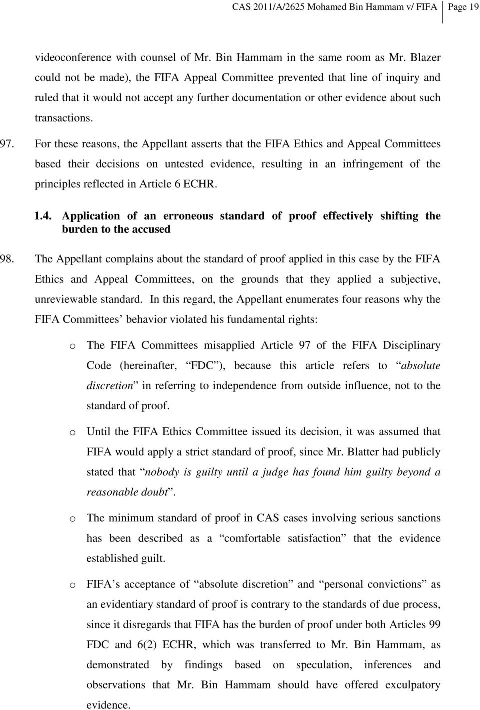 For these reasons, the Appellant asserts that the FIFA Ethics and Appeal Committees based their decisions on untested evidence, resulting in an infringement of the principles reflected in Article 6