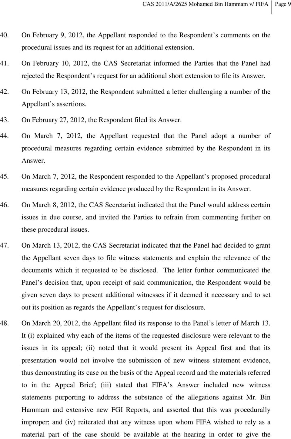 On February 13, 2012, the Respondent submitted a letter challenging a number of the Appellant s assertions. 43. On February 27, 2012, the Respondent filed its Answer. 44.