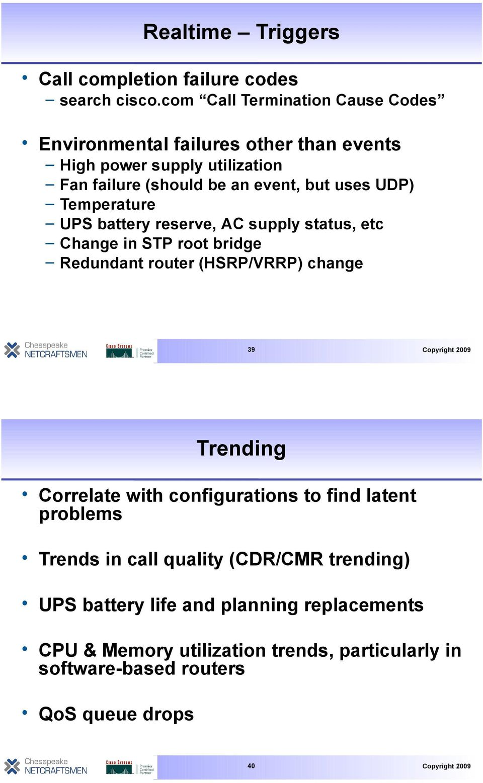 uses UDP) Temperature UPS battery reserve, AC supply status, etc Change in STP root bridge Redundant router (HSRP/VRRP) change 39 Trending