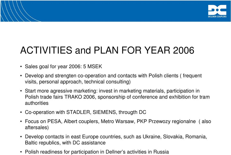 exhibition for tram authorities Co-operation with STADLER, SIEMENS, througth DC Focus on PESA, Albert couplers, Metro Warsaw, PKP Przewozy regionalne ( also aftersales)