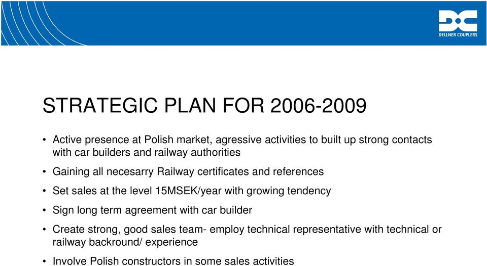 15MSEK/year with growing tendency Sign long term agreement with car builder Create strong, good sales team- employ