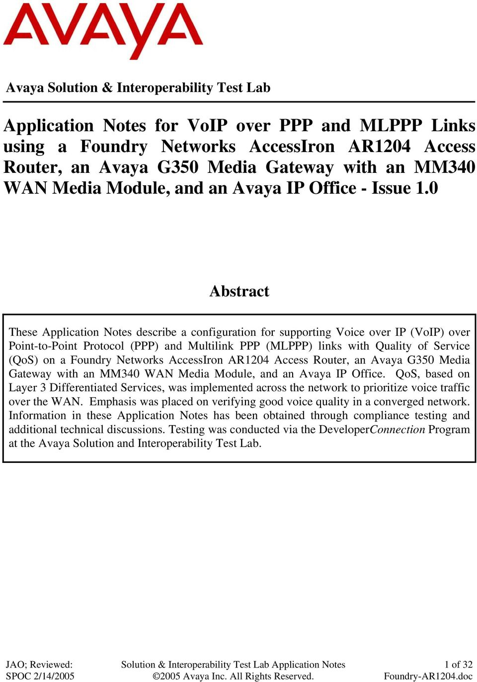 0 Abstract These Application Notes describe a configuration for supporting Voice over IP (VoIP) over Point-to-Point Protocol (PPP) and Multilink PPP (MLPPP) links with Quality of Service (QoS) on a