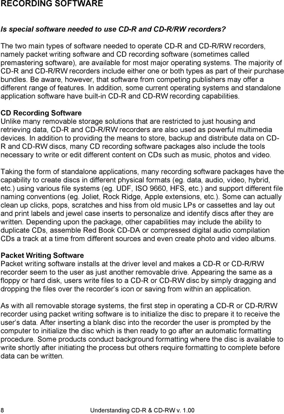 major operating systems. The majority of CD-R and CD-R/RW recorders include either one or both types as part of their purchase bundles.