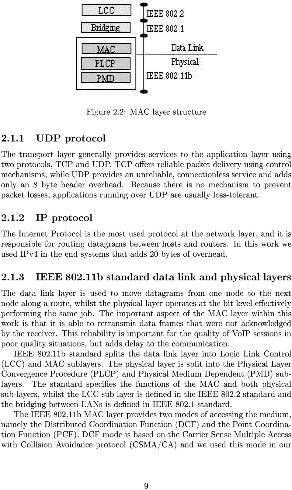 Because there is no mechanism to prevent packet losses, applications running over UDP are usually loss-tolerant. 2.1.