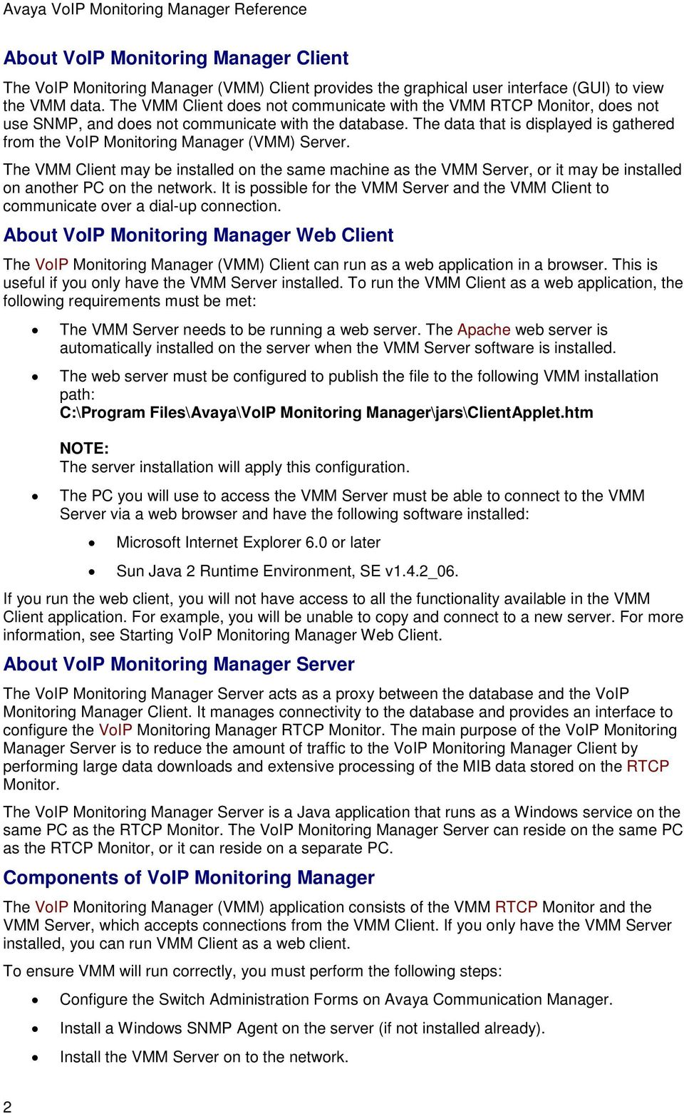 The data that is displayed is gathered from the VoIP Monitoring Manager (VMM) Server.