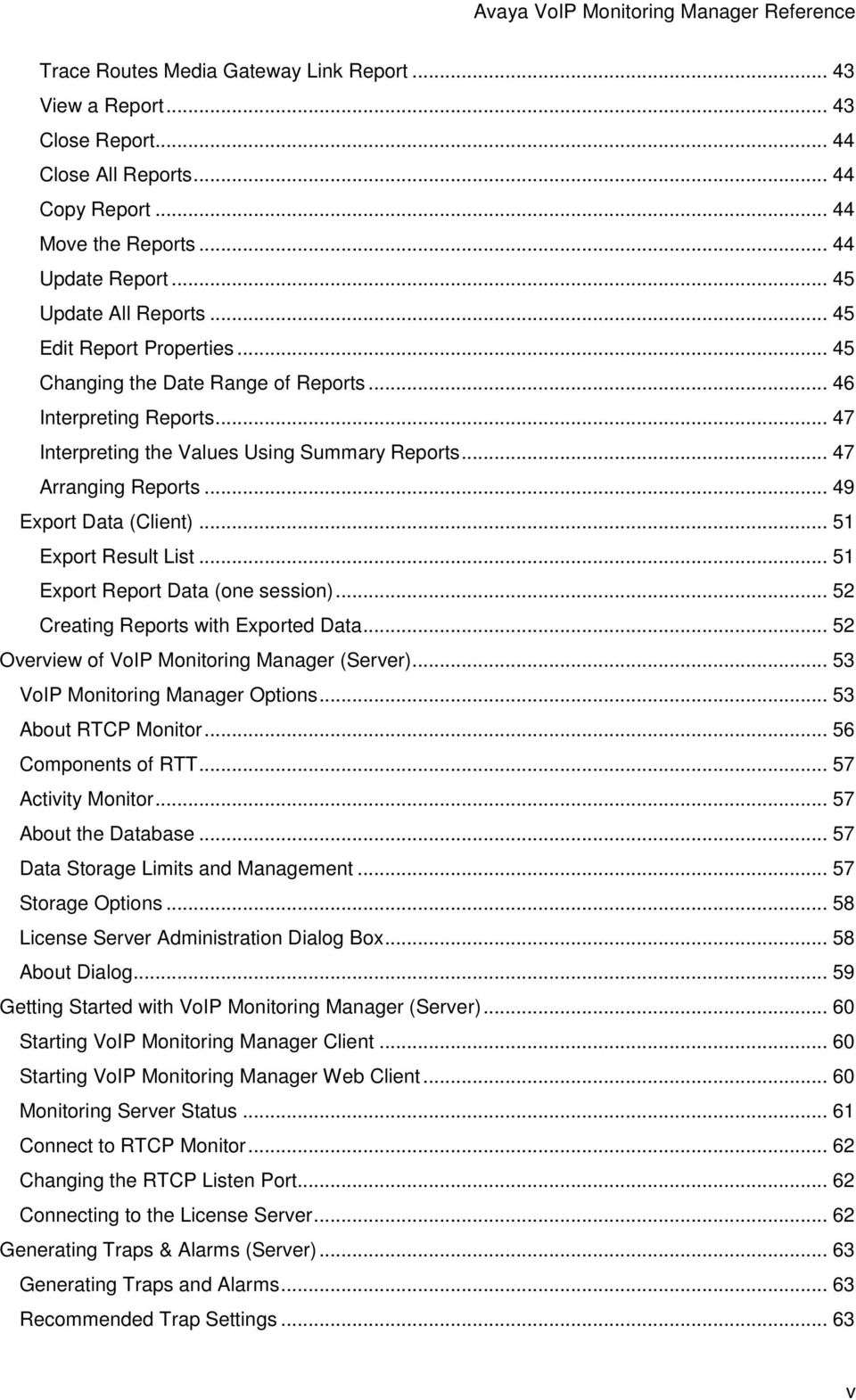 .. 51 Export Result List... 51 Export Report Data (one session)... 52 Creating Reports with Exported Data... 52 Overview of VoIP Monitoring Manager (Server)... 53 VoIP Monitoring Manager Options.
