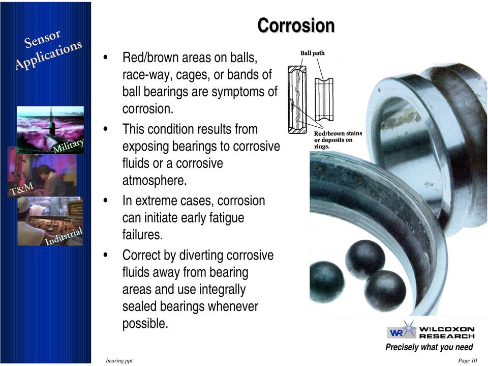 In extreme cases, corrosion can initiate early fatigue failures.
