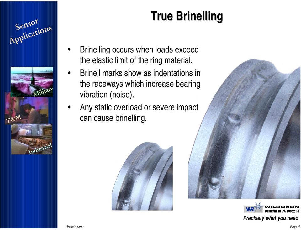 Brinell marks show as indentations in the raceways which increase